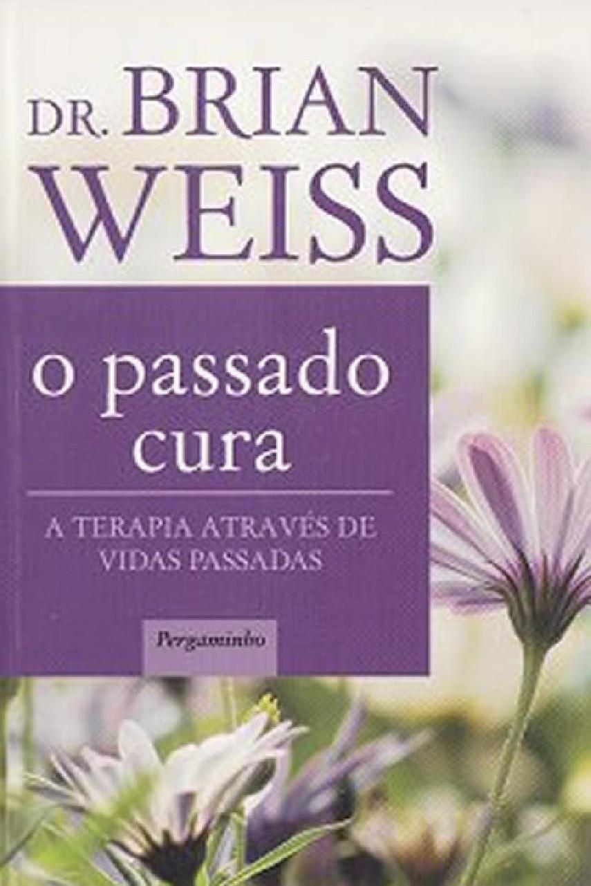 O Passado Cura - Brian Weiss | Livros Grátis