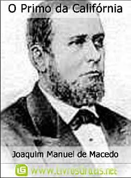 O Primo da Califórnia - Joaquim Manuel de Macedo