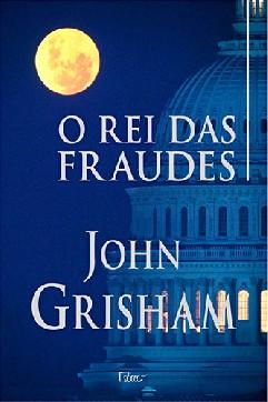 O Rei das Fraudes - John Grisham