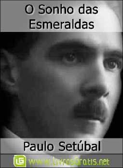 O Sonho das Esmeraldas - Paulo Setúbal