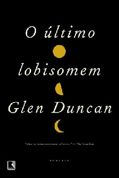 O Último Lobisomem - Glen Duncan