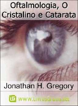 Oftalmologia, O Cristalino e Catarata - Jonathan H. Gregory