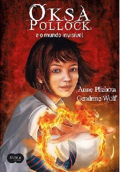 Oksa Pollock e o Mundo Invisível - Cendrine Wolf