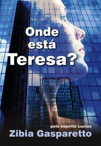 Onde Está Teresa? - Zibia Gasparetto | Livros Grátis