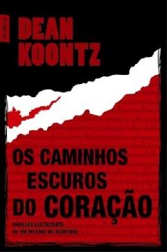 Os Caminhos Escuros do Coração - Dean R. Koontz