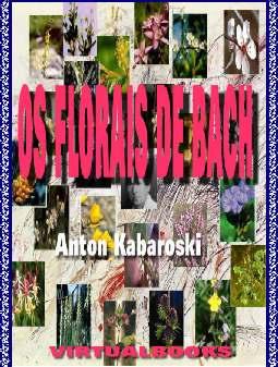 Os Florais de Bach - Anton Kabaroshi