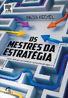 Os Mestres da Estratégia - Walter Kiechel III