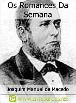 Os Romances Da Semana - Joaquim Manuel de Macedo