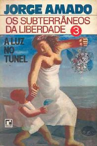 Os Subterrâneos Da Liberdade: A Luz no Túnel - Jorge Amado