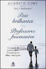 Pais Brilhantes, Professores Fascinantes - Augusto Cury