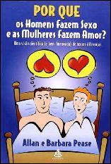 Por que os Homens Fazem Sexo e as Mulheres Fazem Amor - Allan Pease
