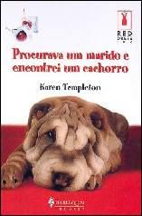 Procurava um Marido e Encontrei um Cachorro - Karen Templeton