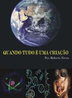 Quando Tudo é uma Criação - Roberto Neves