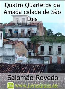 Quatro Quartetos da Amada cidade de São Luis - Salomão Rovedo
