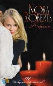Reflexos (Reflections) - Nora Roberts