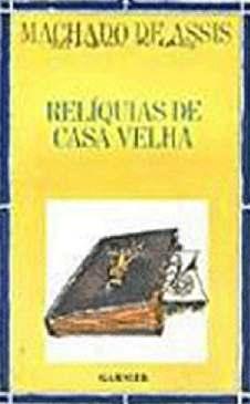Relíquias da Casa Velha - Machado de Assis