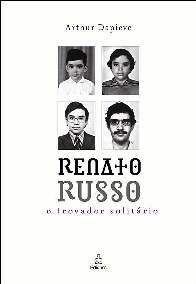 Renato Russo: o Trovador Solitário - Arthur Dapieve