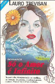 Só o Amor é Infinito - Lauro Trevisan