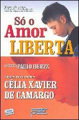 Só o Amor Liberta - Célia Xavier Camargo