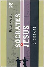 Sócrates e Jesus: o Debate - Peter Kreeft
