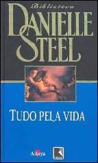 Tudo pela Vida - Danielle Steel