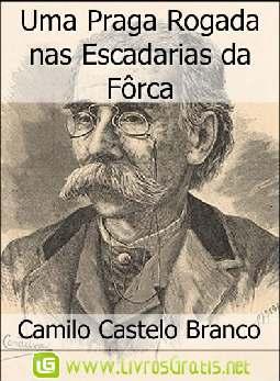 Uma Praga Rogada nas Escadarias da Fôrca - Camilo Castelo Branco