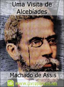 Uma Visita de Alcebíades - Machado de Assis
