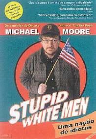 Stupid White Men: Uma Nação de Idiotas - Michael Moore
